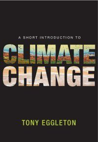 Short Introduction to Climate Change, Tony Eggleton