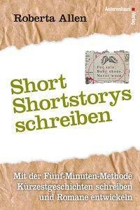 Short-Shortstorys schreiben - Kürzestgeschichten schreiben - Roberta Allen  