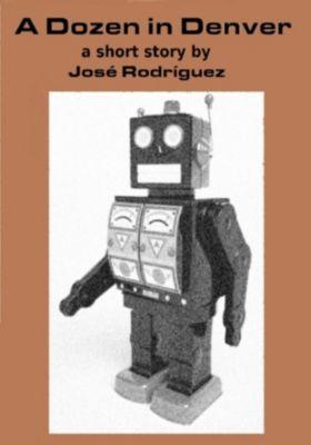 Short stories: A Dozen in Denver, Jose R. Rodriguez
