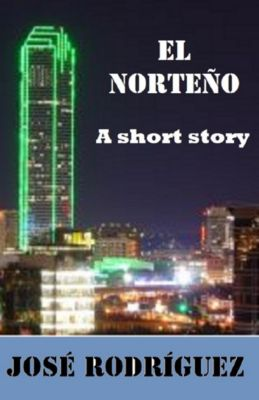 Short stories: El Norteño, Jose R. Rodriguez