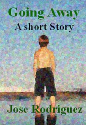 Short stories: Going Away, Jose R. Rodriguez