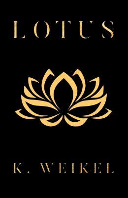 Short Stories: Lotus (Short Story), K. Weikel