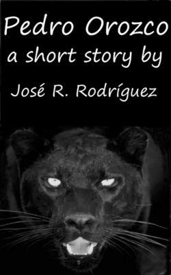 Short stories: Pedro Orozco, Jose R. Rodriguez