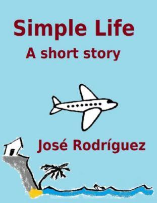 Short stories: Simple Life, Jose R. Rodriguez