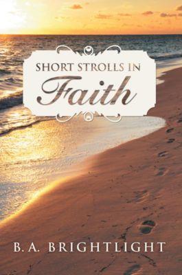 Short Strolls in Faith, B. A. Brightlight