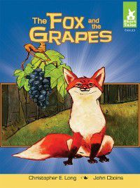 Short Tales Fables: Fox and the Grapes, Christopher E. Long