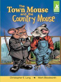 Short Tales Fables: Town Mouse and the Country Mouse, Christopher E. Long