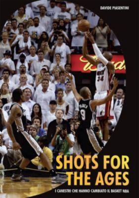Shots For The Ages. I canestri che hanno cambiato il basket Nba, Davide Piasentini