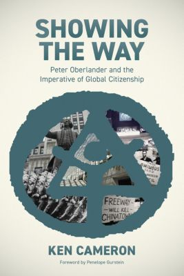 Showing the Way: Peter Oberlander and the Imperative of Global Citizenship, Ken Cameron