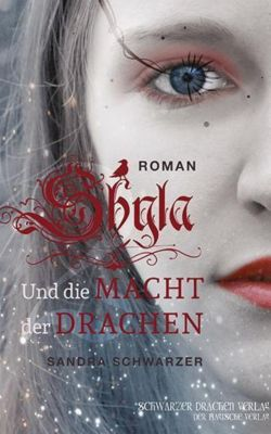 Shyla und die Macht der Drachen - Sandra Schwarzer  
