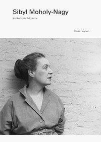 Sibyl Moholy-Nagy - Hilde Heynen |