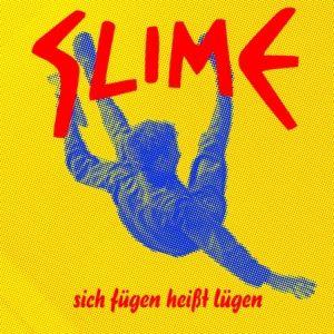 Sich Fügen Heißt Lügen, Slime