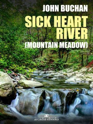 Sick Heart River (Mountain Meadow), John Buchan