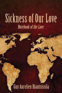 Sickness Of Our Love, Guy Aurelien Biantsissila Guy Aurelien Biantsissila