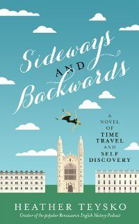 Sideways and Backwards: A Novel of Time Travel and Self Discovery, Heather Teysko