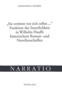 «Sie errötete vor sich selbst ...». Funktion der Innerlichkeit in Wilhelm Hauffs historischem Roman- und Novellenschaffen, Alexander H. Traeber