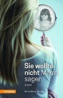 Sie wollte nicht Mama sagen, Sylvia Maria Zöschg