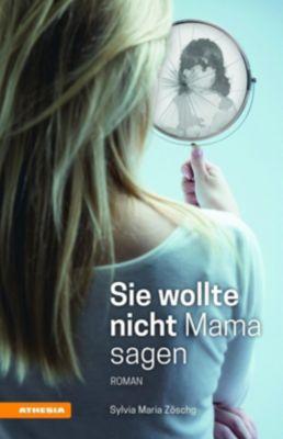Sie wollte nicht Mama sagen, Sybille Maria Zöschg