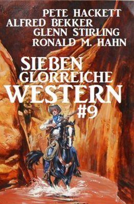 Sieben glorreiche Western #9, Alfred Bekker, Ronald M. Hahn, Pete Hackett, Glenn Stirling