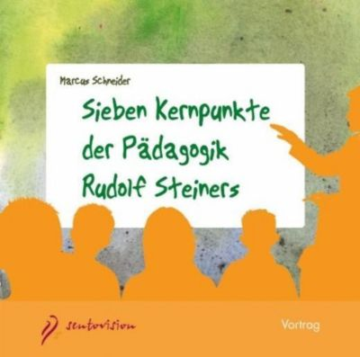 Sieben Kernpunkte der Pädagogik Rudolf Steiners, 1 Audio-CD, Marcus Schneider