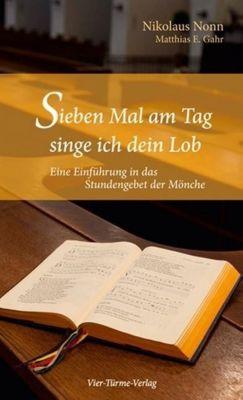 Sieben Mal am Tag singe ich dein Lob, Nikolaus Nonn, Matthias E. Gahr