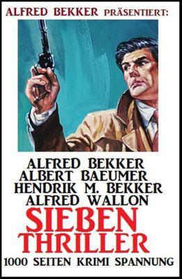 Sieben Thriller - 1000 Seiten Krimi Spannung, Alfred Bekker, Alfred Wallon, Hendrik M. Bekker, Albert Baeumer
