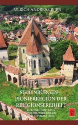 Siebenbürgen - Pionierregion der Religionsfreiheit - Ulrich A. Wien pdf epub