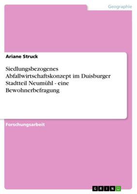 Siedlungsbezogenes Abfallwirtschaftskonzept im Duisburger Stadtteil Neumühl - eine Bewohnerbefragung, Ariane Struck