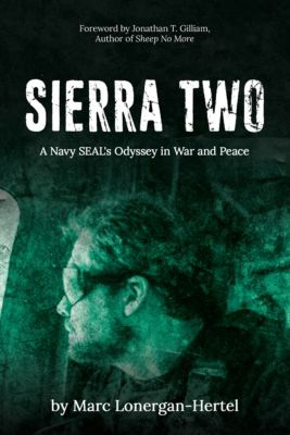SIERRA TWO: A Navy SEAL's Odyssey in War and Peace, Marc Lonergan-Hertel