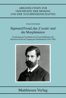 Sigmund Freud, das Cocain und die Morphinisten, Anna Lindemann