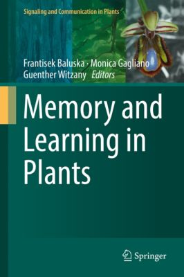 Signaling and Communication in Plants: Memory and Learning in Plants