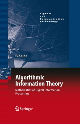 Signals and Communication Technology: Algorithmic Information Theory, Peter Seibt