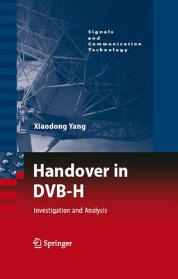 Signals and Communication Technology: Handover in DVB-H, Xiaodong Yang