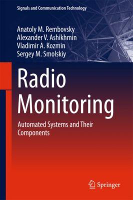 Signals and Communication Technology: Radio Monitoring, Sergey M. Smolskiy, Alexander V. Ashikhmin, Anatoly M. Rembovsky, Vladimir A. Kozmin