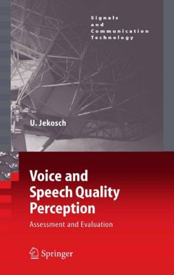 Signals and Communication Technology: Voice and Speech Quality Perception, Ute Jekosch
