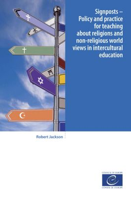 Signposts - Policy and practice for teaching about religions and non-religious world views in intercultural education, Robert Jackson