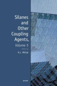 Silanes and Other Coupling Agents, Volume 5, Kash L. Mittal