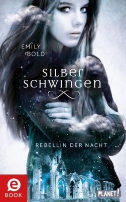 Silberschwingen: Silberschwingen 2: Rebellin der Nacht, Emily Bold