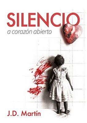 Silencio. A corazón abierto., José David Martín Bartolomé
