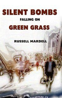 Silent Bombs Falling On Green Grass, Russell Mardell