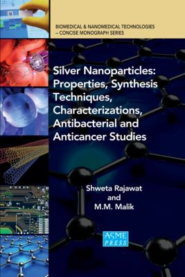 Silver Nanoparticles: Properties, Synthesis Techniques, Characterizations, Antibacterial and Anticancer Studies, M. M. Malik, Shweta Rajawat Rajawat