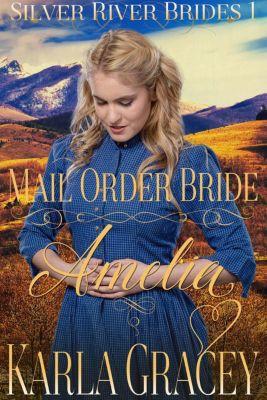 Silver River Brides: Mail Order Bride Amelia (Silver River Brides, #1), Karla Gracey
