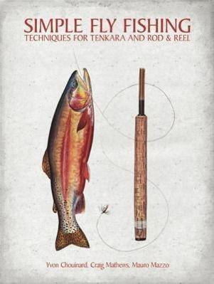 Simple Fly Fishing, Yvon Chouinard, Craig Mathews, Mauro Mazzo