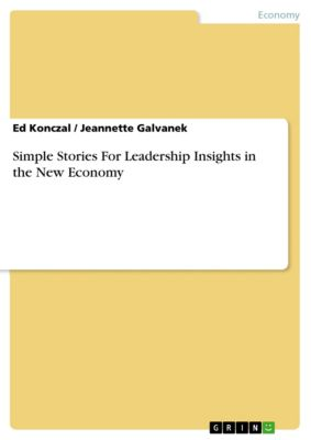 Simple Stories For Leadership Insights in the New Economy, Jeannette Galvanek, Ed Konczal