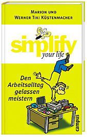 Simplify your life - Den Arbeitsalltag gelassen meistern, Marion Küstenmacher, Werner 'Tiki' Küstenmacher