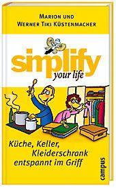 Simplify your life - Küche, Keller, Kleiderschrank entspannt im Griff, Marion Küstenmacher, Werner 'Tiki' Küstenmacher