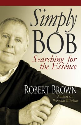 Simply Bob: Searching for the Essence, Robert Brown