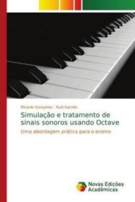 Simulação e tratamento de sinais sonoros usando Octave, Elicardo Gonçalves, Rudi Garrido