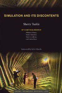 Simulation and Its Discontents, Stefan Helmreich, Sherry Turkle, William J. Clancey, Yanni A. Loukissas, Natasha Myers