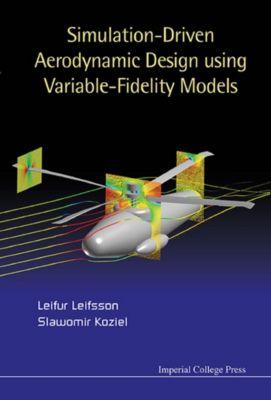 Simulation-driven Aerodynamic Design Using Variable-fidelity Models, Slawomir Koziel, Leifur Leifsson